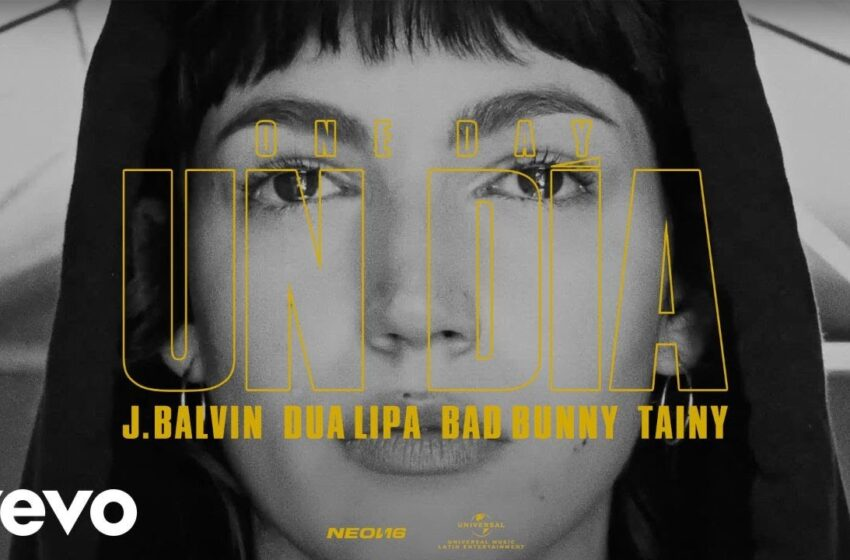 17. Bad Bunny, Dua Lipa, J Balvin – Un Dia (One Day) (Vídeo Oficial)